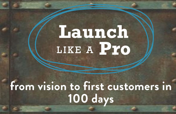 Launch Like a Pro | From vision to first customers in 100 days